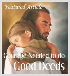 Courage Needed to do Good Deeds